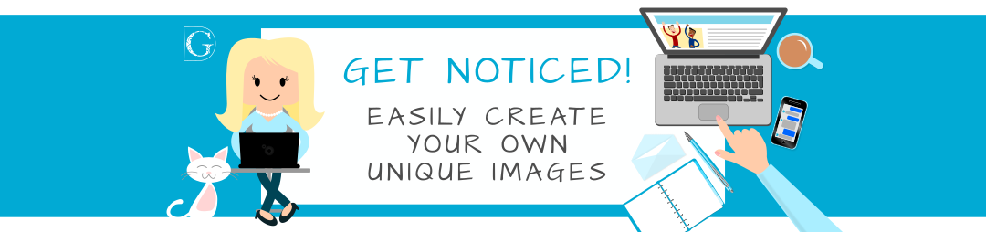 Get Noticed! Easily Create Your Own Unique Images with Be Your Own Graphic Designer