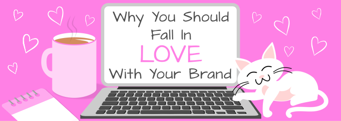 Why you should fall in LOVE with your brand
