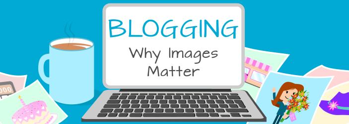 Blogging – Why Images Matter