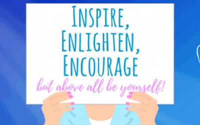 Inspire, enlighten and encourage!