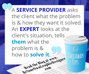 A SERVICE PROVIDER asks the client what the problem is and asks how they want it solved. An EXPERT looks at the client's situation, tells them what the problem is and how to solve it.
