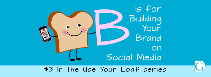 B is for Building your Brand on Social Media