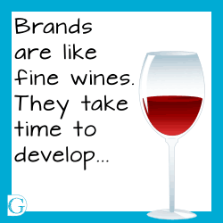 Brands are like fine wines. They take time to develop