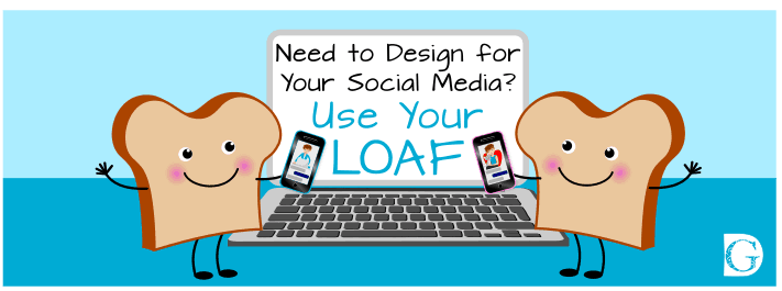 Need to Design for Your Social Media? Use Your Loaf!