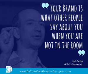 """Your Brand is what other people say about you when you are not in the room."""