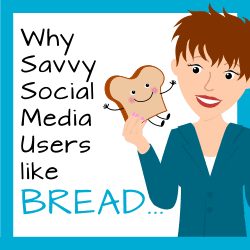 Why Savvy Social Media Users Like Bread