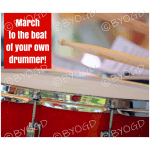 Quote image 53: March to the beat of your own drummer!