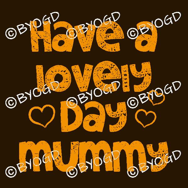 Have a Lovely Day Mummy – Orange