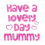 Have a Lovely Day Mummy - Pink