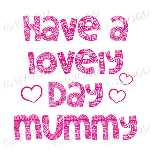 Have a Lovely Day Mummy – Pink