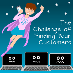 The Challenge of Finding Your Customers