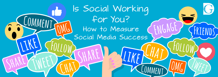 Is Social Working for You?  How to Measure Social Media Success