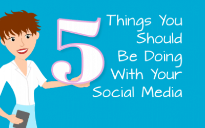 5 Things You Should Be Doing With Your Social Media