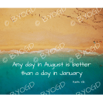 Quote image 159: Any day in August is better