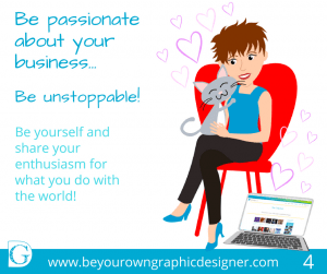 Step 4. Be passionate about your business
