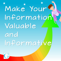 Make your information valuable and informative