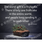 Quote image 249: The worst gift is a fruitcake