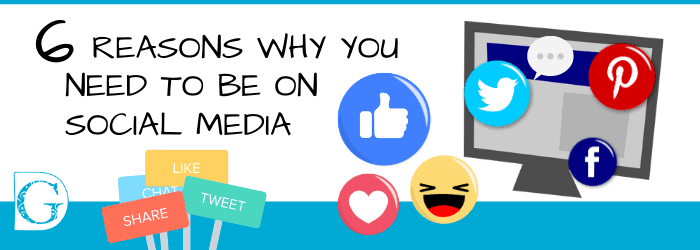 6 Reasons Why You Need to be on Social Media