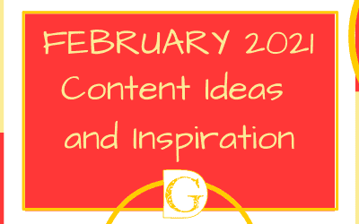 February 2021 Content Ideas and Inspiration