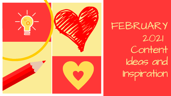 February 2021 Content Ideas & Inspiration