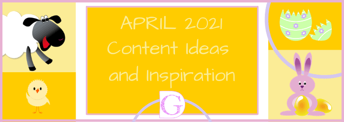 April 2021 Content Ideas and Inspiration