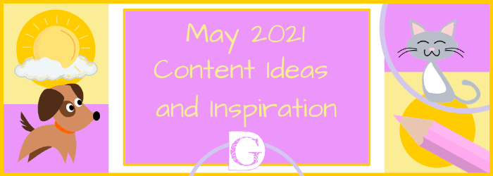 May 2021 Content Ideas and Inspiration