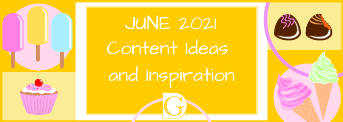 June 2021 Content Ideas and Inspiration