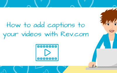 How to add captions easily to your videos using Rev.com