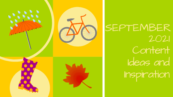 September 2021 Content Ideas and Inspiration