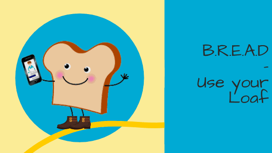 B.R.E.A.D. – Use your loaf!