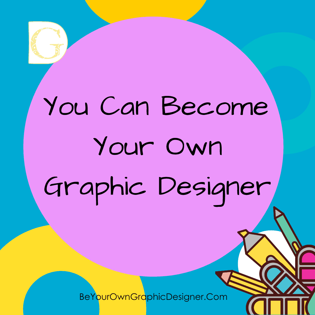 You can become your own graphic designer